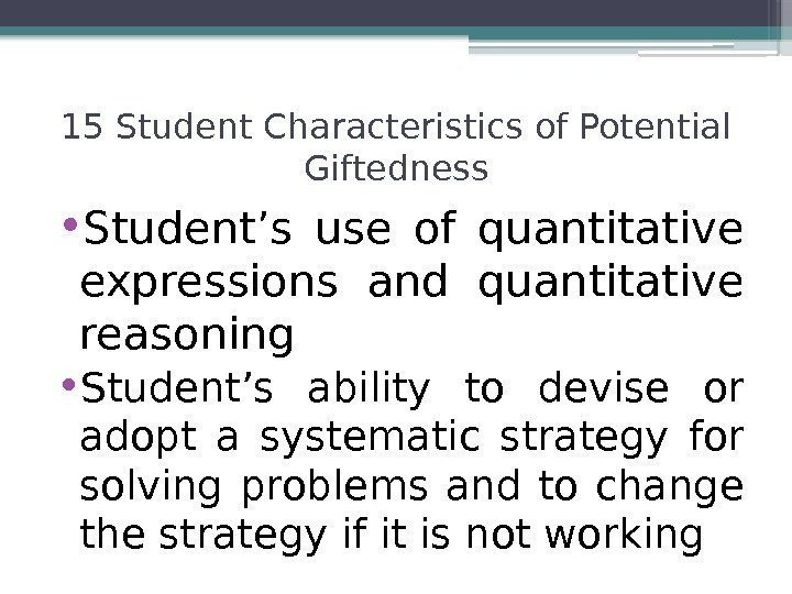 • Student's use of quantitative expressions and quantitative reasoning • Student's ability to