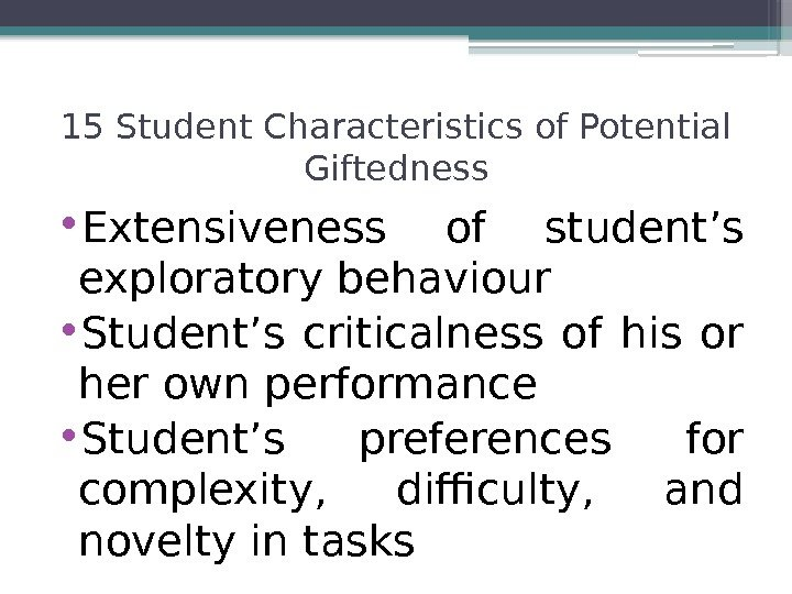 • Extensiveness of student's exploratory behaviour • Student's criticalness of his or her