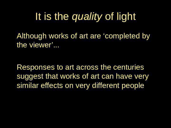 It is the quality of light Although works of art are 'completed by the