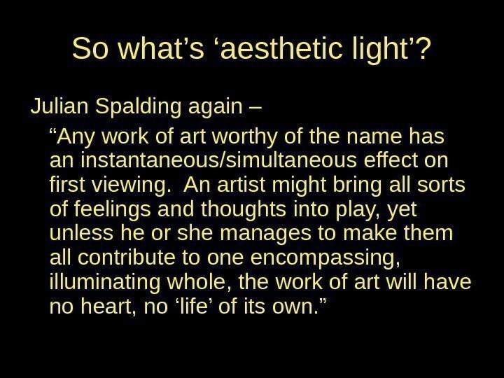 "So what's 'aesthetic light'? Julian Spalding again – "" Any work of art worthy"