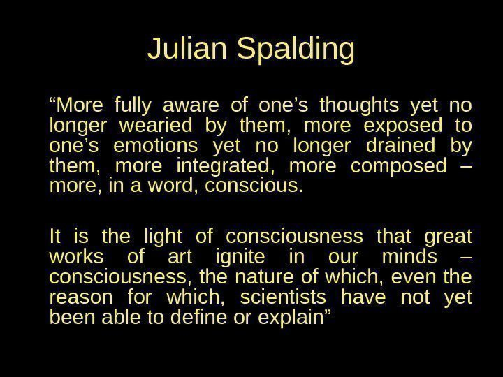 "Julian Spalding "" More fully aware of one's thoughts yet no longer wearied by"