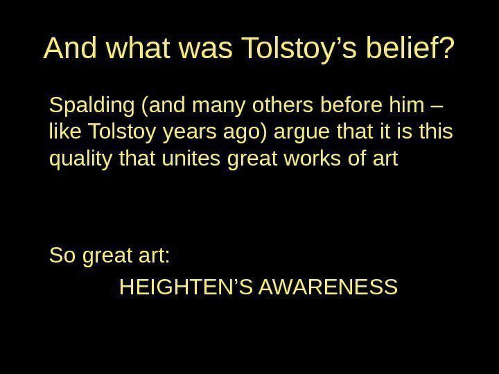 And what was Tolstoy's belief? Spalding (and many others before him – like Tolstoy