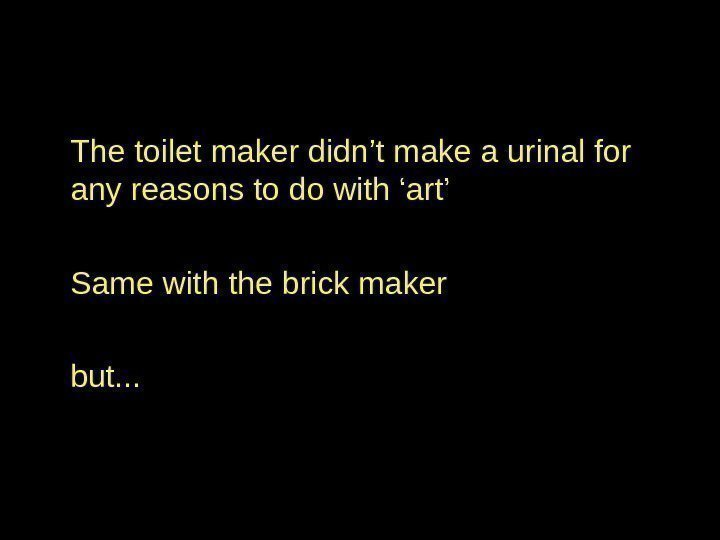 The toilet maker didn't make a urinal for any reasons to do with 'art'