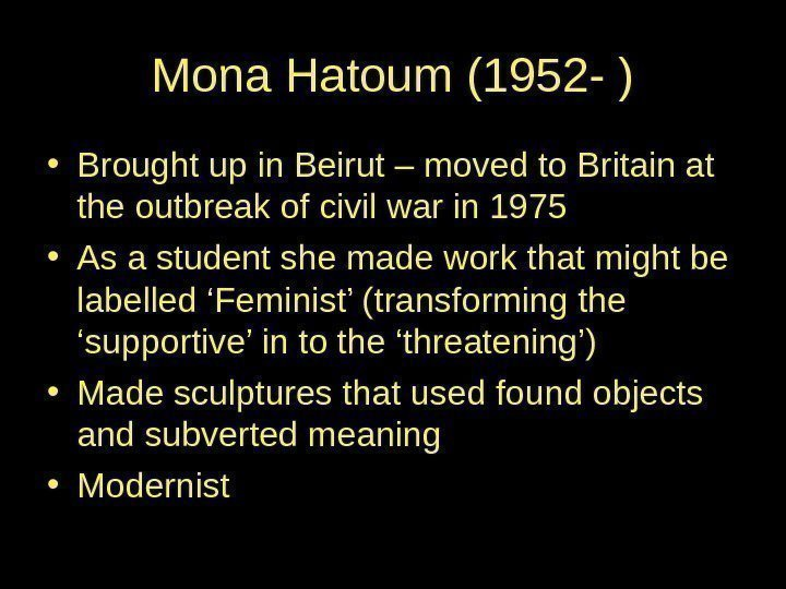 Mona Hatoum (1952 - ) • Brought up in Beirut – moved to Britain