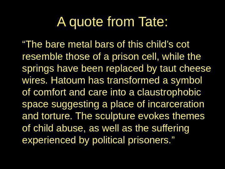 "A quote from Tate: "" The bare metal bars of this child's cot resemble"