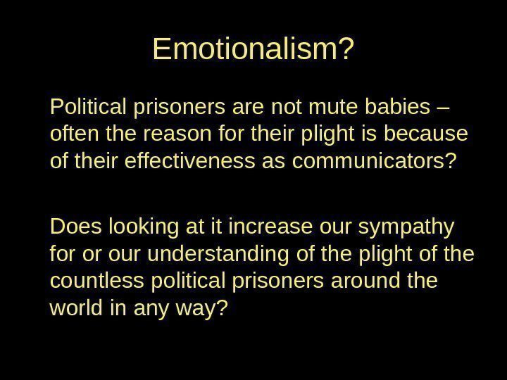 Emotionalism? Political prisoners are not mute babies – often the reason for their plight