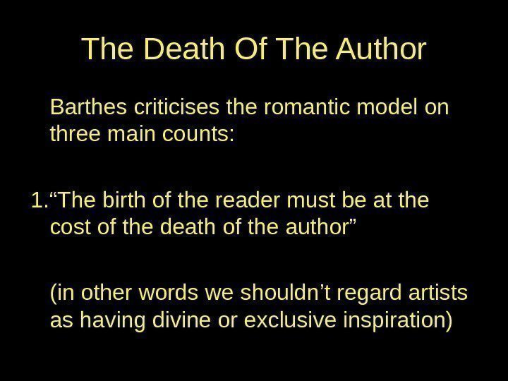 The Death Of The Author Barthes criticises the romantic model on three main counts: