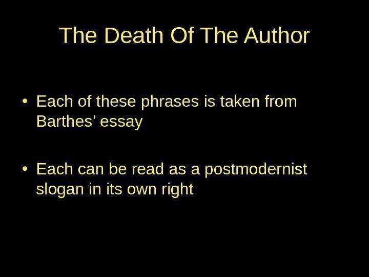 The Death Of The Author • Each of these phrases is taken from Barthes'