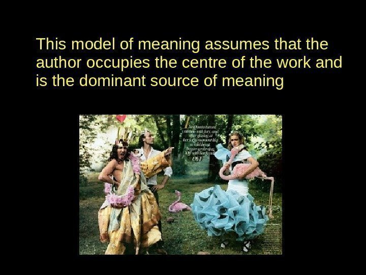 This model of meaning assumes that the author occupies the centre of the work