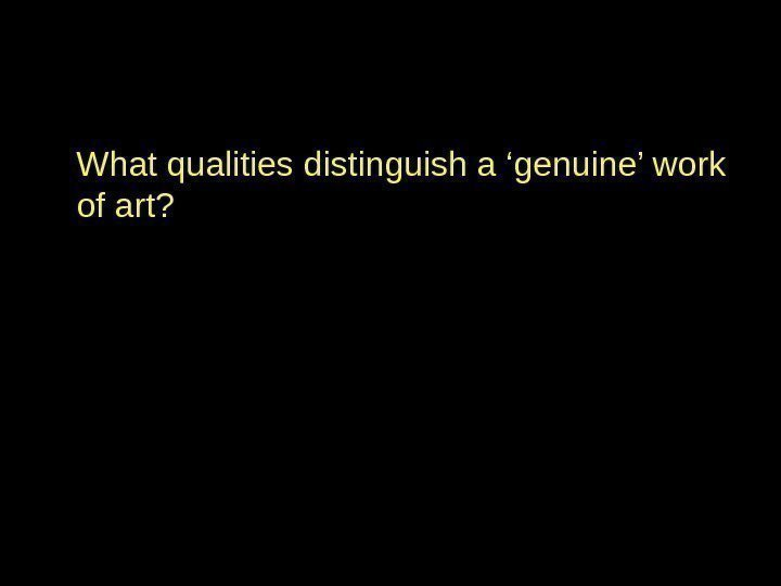 What qualities distinguish a 'genuine' work of art?