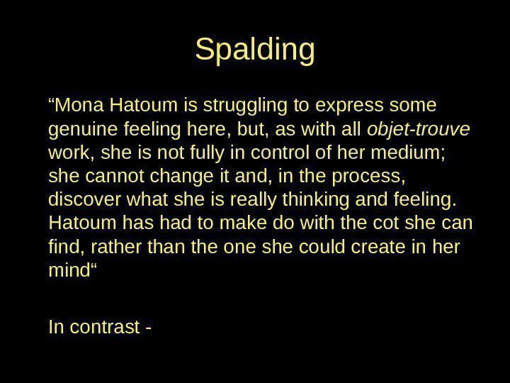 "Spalding "" Mona Hatoum is struggling to express some genuine feeling here, but, as"