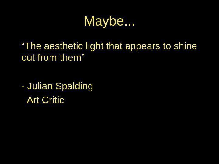 "Maybe. . . "" The aesthetic light that appears to shine out from them"""