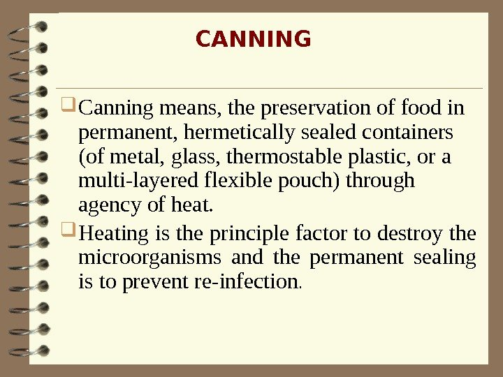 Canning means, the preservation of food in permanent, hermetically sealed containers (of metal,