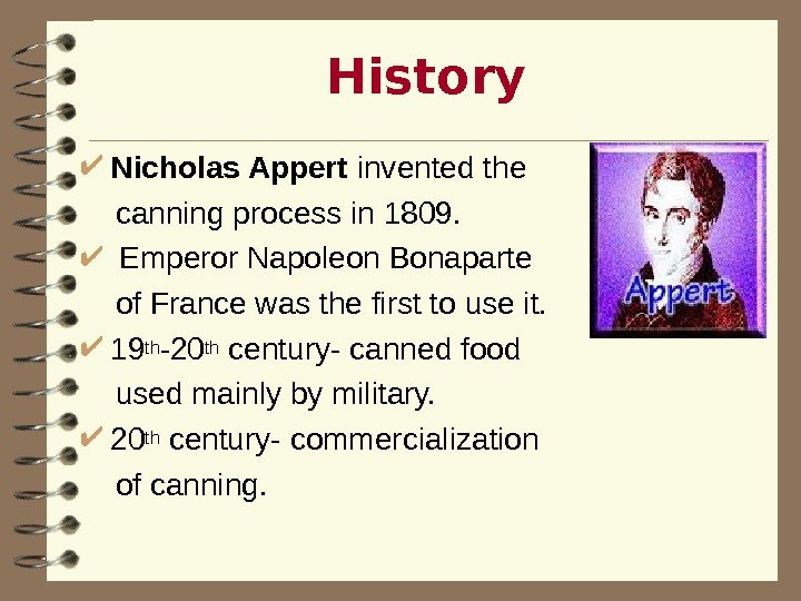 History Nicholas Appert invented the  canning process in 1809. Emperor