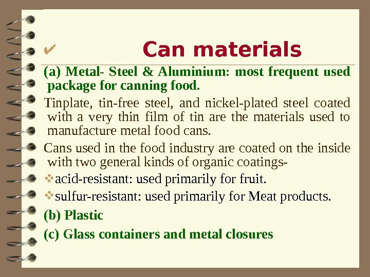 Can materials (a) Metal- Steel & Aluminium:  most frequent used