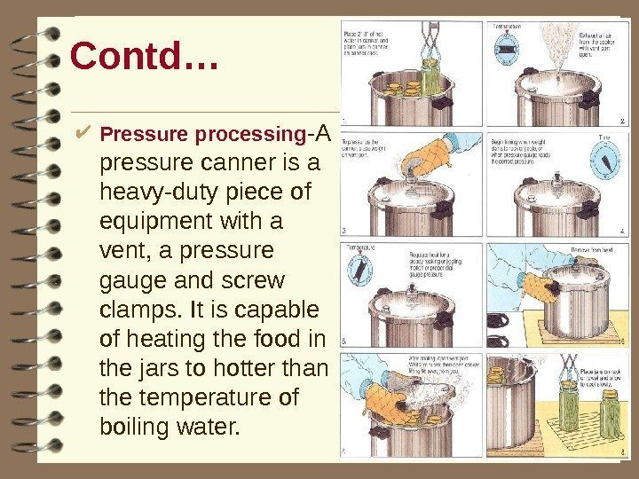 Contd… Pressure processing -A pressure canner is a heavy-duty piece of equipment with a