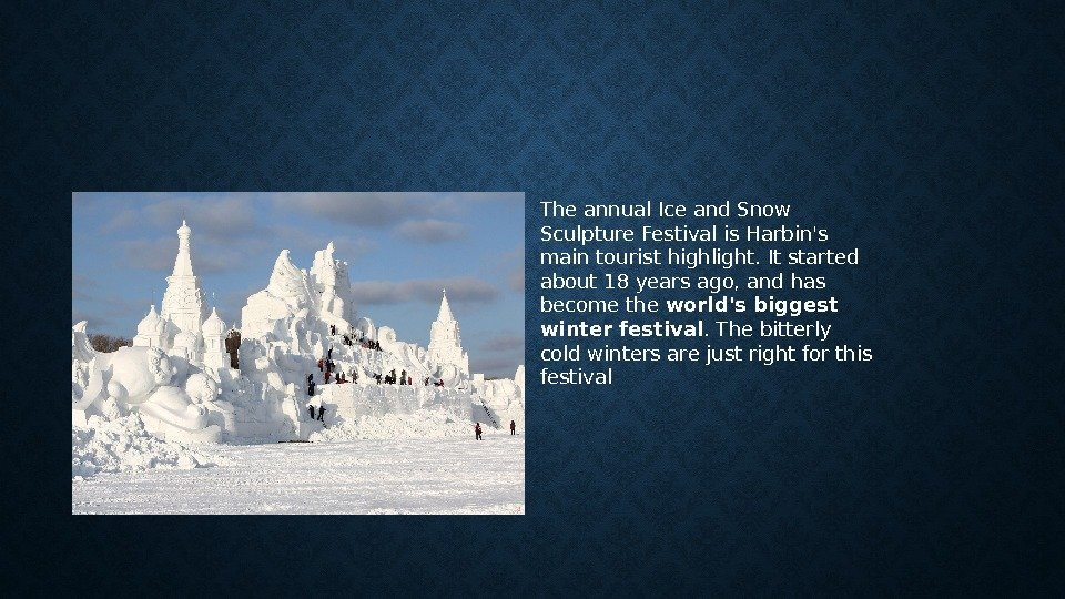 The annual Ice and Snow Sculpture Festival is Harbin's main tourist highlight. It started
