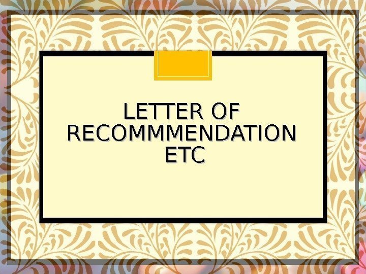 LETTER OF RECOMMMENDATION ETC