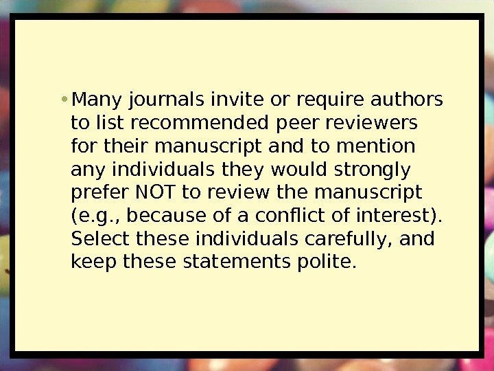 • Many journals invite or require authors to list recommended peer reviewers for