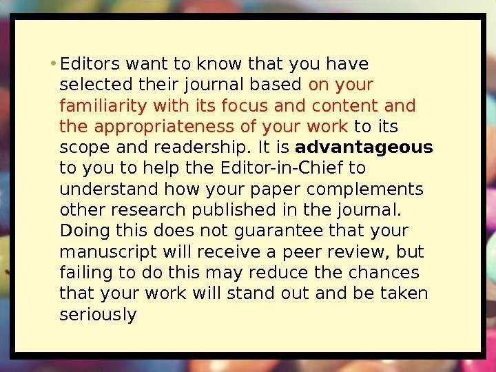 • Editors want to know that you have selected their journal based on