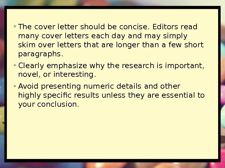 • The cover letter should be concise. Editors read many cover letters each