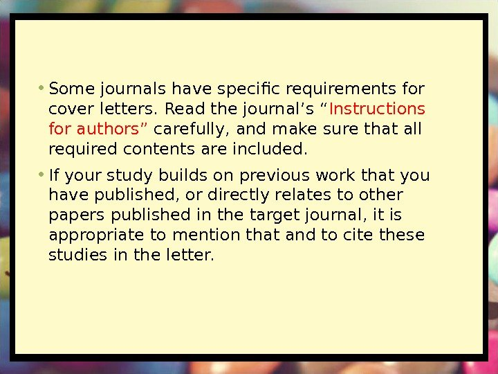 • Some journals have specific requirements for cover letters. Read the journal's ""