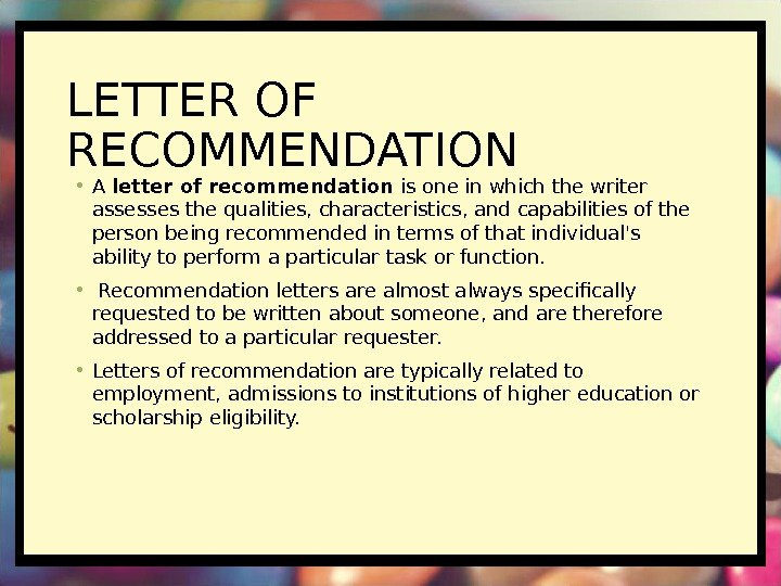 LETTER OF RECOMMENDATION • A letter of recommendation is one in which the writer