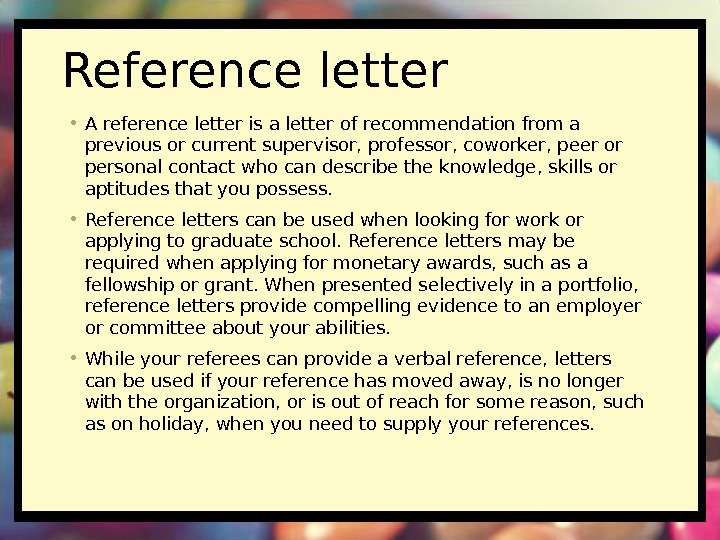 Reference letter • A reference letter is a letter of recommendation from a previous