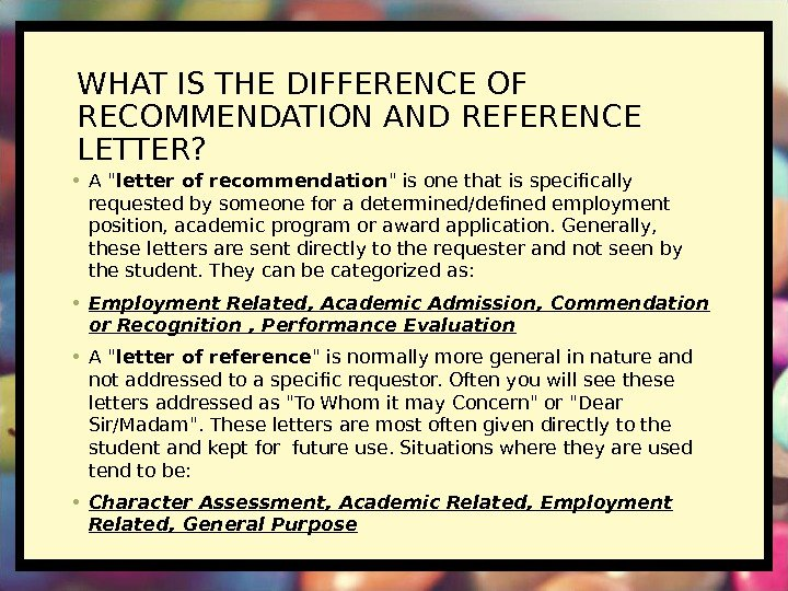 WHAT IS THE DIFFERENCE OF RECOMMENDATION AND REFERENCE LETTER?  • A  letter