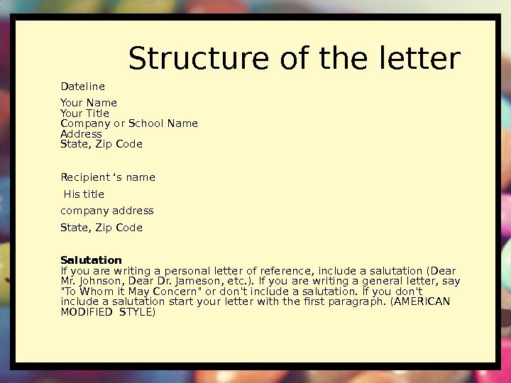 Structure of the letter Dateline Your Name Your Title Company or School Name Address