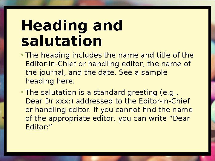 Heading and salutation • The heading includes the name and title of the Editor-in-Chief