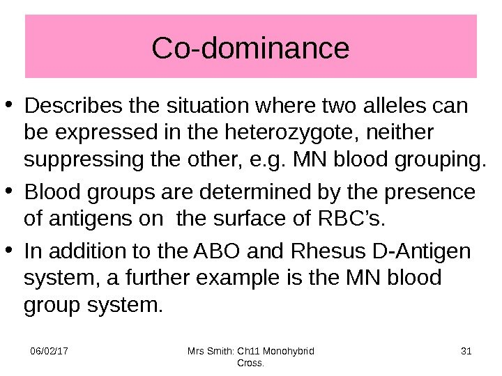 Co-dominance • Describes the situation where two alleles can be expressed in the heterozygote,