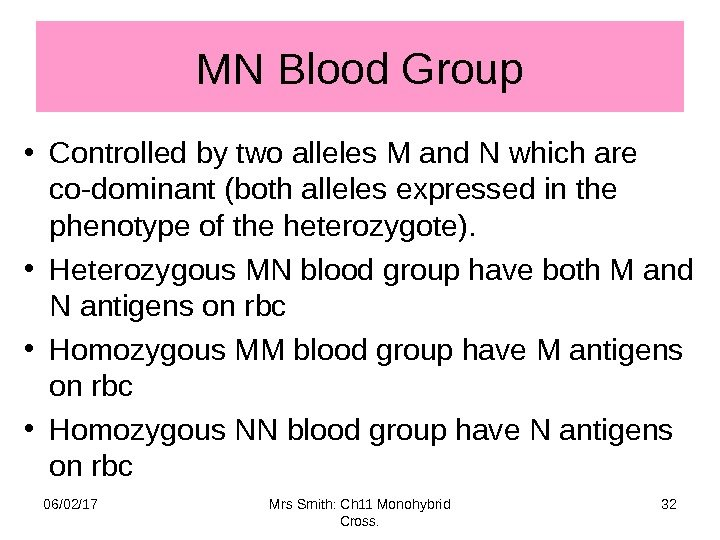 MN Blood Group • Controlled by two alleles M and N which are co-dominant