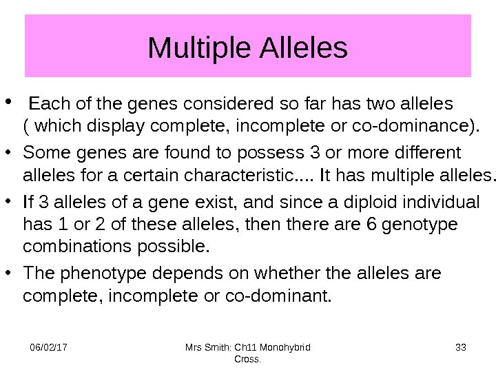 Multiple Alleles •  Each of the genes considered so far has two alleles