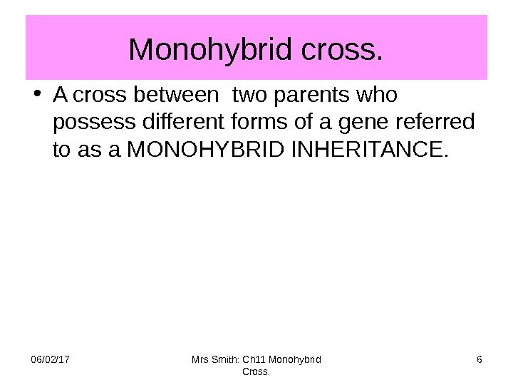 Monohybrid cross.  • A cross between two parents who possess different forms of