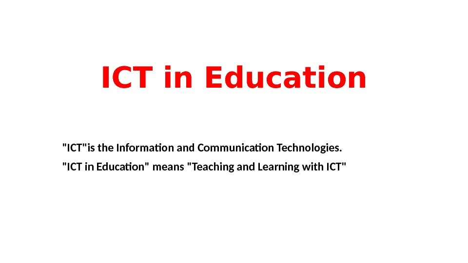 ICT in Education ICTis the Informaton and Communicaton Technologies. ICT in Educaton means Teaching