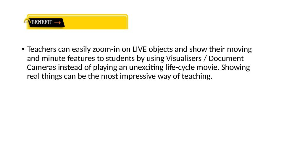 • Teachers can easily zoom-in on LIVE objects and show their moving and