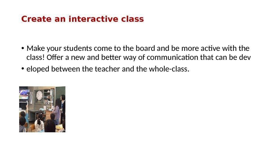 Create an interactive class • Make your students come to the board and be