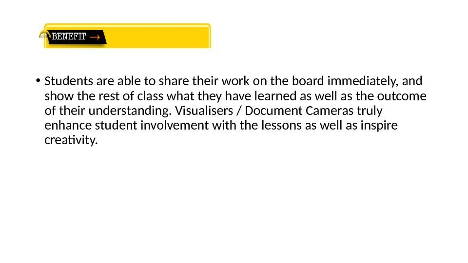 • Students are able to share their work on the board immediately, and