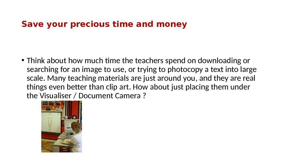Save your precious time and money • Think about how much tme the teachers