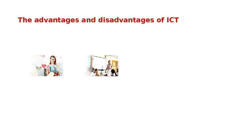 The advantages and disadvantages of ICT