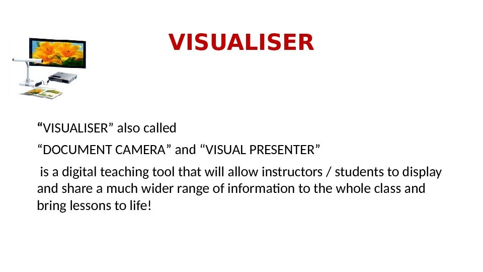 "VISUALISER "" VISUALISER "" also called "" DOCUMENT CAMERA "" and "" VISUAL PRESENTER"