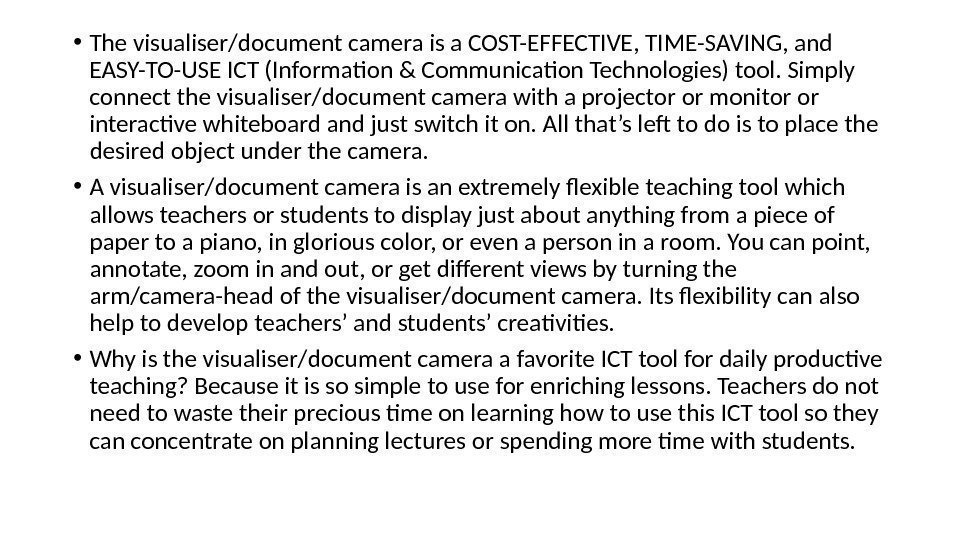 • The visualiser/document camera is a COST-EFFECTIVE, TIME-SAVING, and EASY-TO-USE ICT (Informaton &