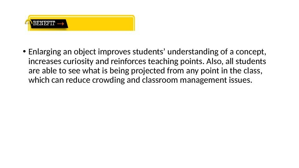 • Enlarging an object improves students' understanding of a concept,  increases curiosity