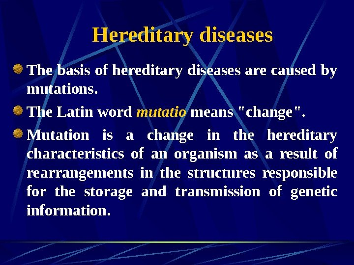 Hereditary diseases The basis of hereditary diseases are caused by mutations.