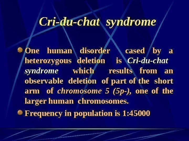 Cri-du-chat syndrome One human disorder  cased by a heterozygous deletion