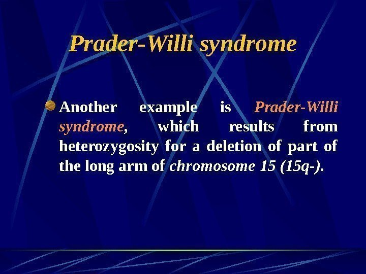 Prader-Willi syndrome Another example is Prader-Willi  syndrome ,  which results