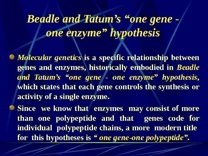 "Beadle and Tatum's ""one gene - one enzyme"" hypothesis Molecular genetics"