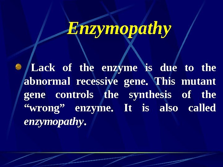 Enzymopathy  Lack of the enzyme is due to the abnormal recessive