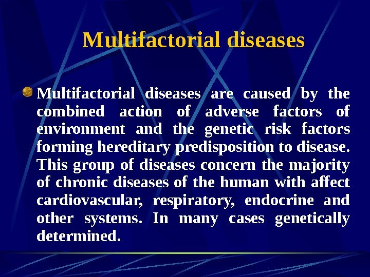 Multifactorial diseases are caused by the combined action of adverse factors of